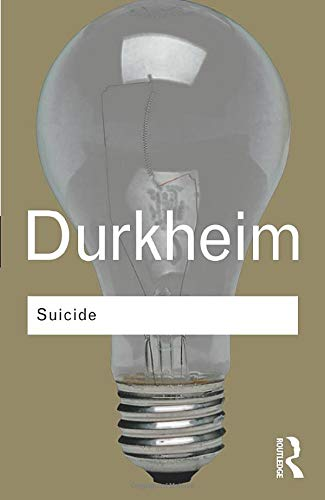 Suicide: A Study in Sociology (Routledge Classics)