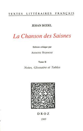 La Chanson des Saisnes: 2 vol. Tome I, Texte ; Tome II, Notes, glossaire et tables