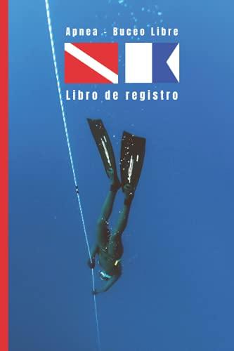 APNEA - BUCEO LIBRE. Libro de registro: Lleva un seguimiento detallado de tus inmersiones: fecha, tiempo transcurrido, profundidad, equipo empleado... | Principiantes o profesionales.