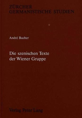 Die szenischen Texte der Wiener Gruppe (Zürcher Germanistische Studien, Band 31)