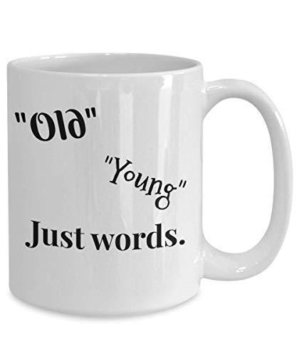 N\A Viejo Joven Sólo Palabras Novedad Taza inspiradora La Edad eterna es Juventud sin Sentido