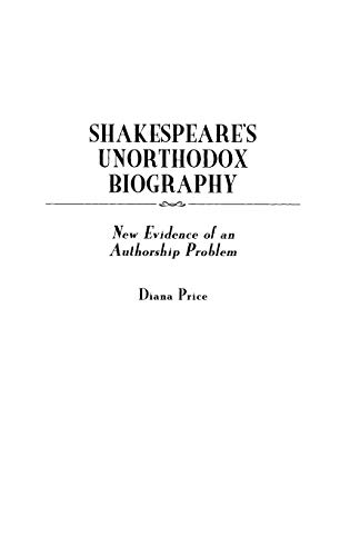 Shakespeare's Unorthodox Biography: New Evidence of an Authorship Problem (Contributions in Drama and Theatre Studies)