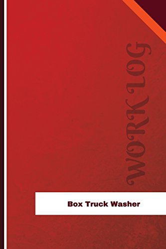 Box Truck Washer Work Log: Work Journal, Work Diary, Log - 126 pages, 6 x 9 inches (Orange Logs/Work Log)