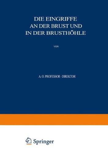 Allgemeine und Spezielle Chirurgische Operationslehre: Dritter Band / Dritter Teil Die Eingriffe an der Brust und in der Brusthoehle