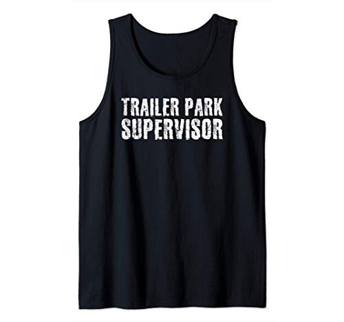 TRAILER PARK SUPERVISOR Funny Mobile Redneck Gift Idea Tank Top