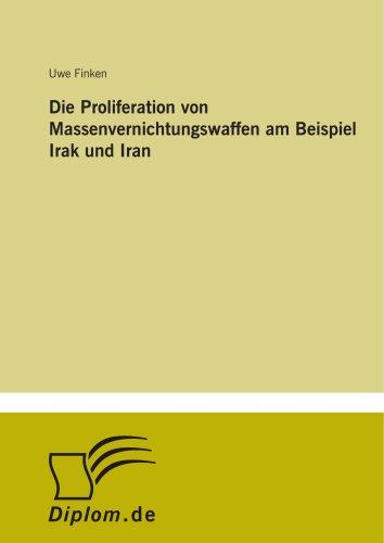 Die Proliferation von Massenvernichtungswaffen am Beispiel Irak und Iran