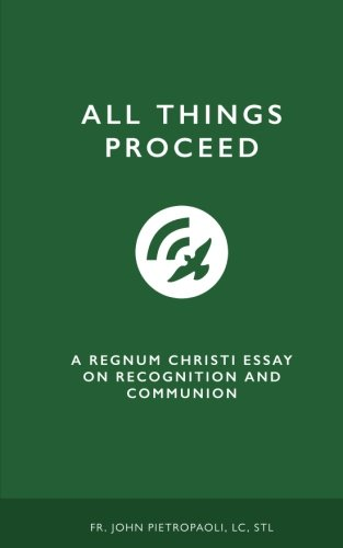 All Things Proceed: A Regnum Christi Essay on Recognition and Communion