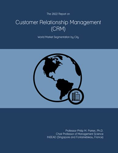 The 2022 Report on Customer Relationship Management (CRM): World Market Segmentation by City