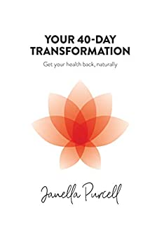 Your 40-Day Transformation: Get Your Health Back, Naturally by [Janella Purcell]