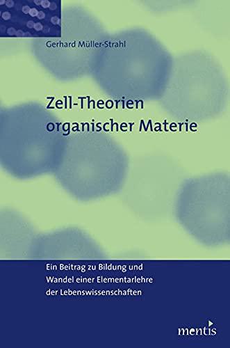 Zell-Theorien organischer Materie: Ein Beitrag zu Bildung und Wandel einer Elementarlehre der Lebenswissenschaften