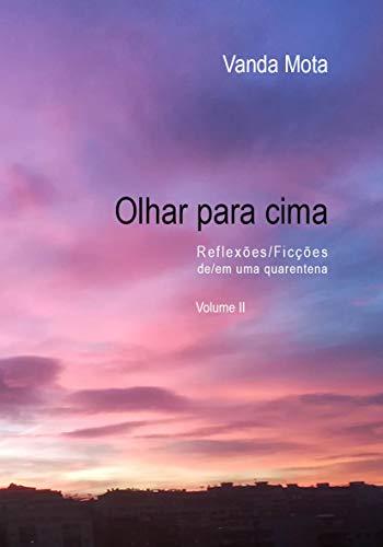 Olhar Para Cima- Volume II: Reflexoes/Ficcoes de uma quarentena (Portuguese Edition)