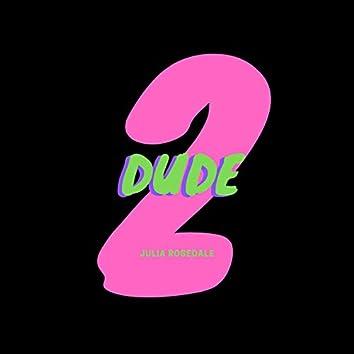 Dude 2: The EnDudening