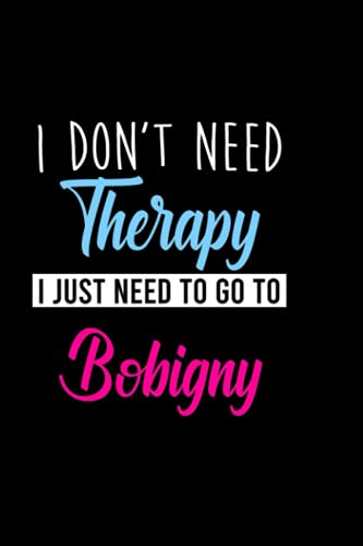 I dont need therapy i just need to go to Bobigny: Personalized Notebook: Lined Notebook,(6 x 9) / 120 lined pages / Journal, Diary, draw, Composition,Notebook.