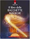 Il libro delle bacchette magiche. Con gadget...