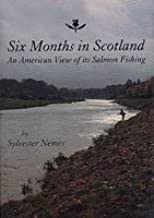 Six Months in Scotland: An American View of Its Salmon Fishing