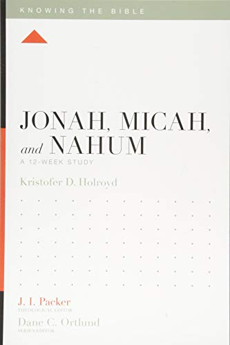 Jonah, Micah, and Nahum: A 12-Week Study (Knowing the Bible)