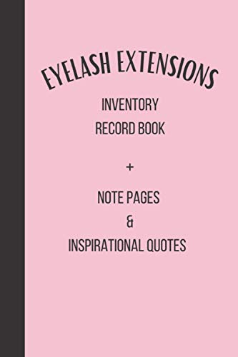 Eyelash extension inventory record book: Keep track of your lashes includes inventory sheets, inspirational quotes ands notebook pages