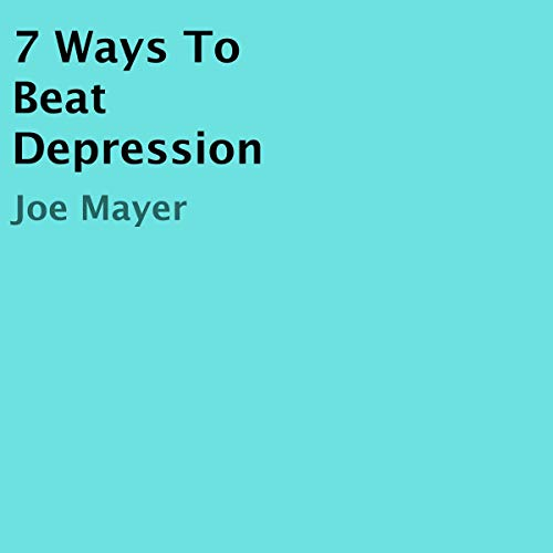 7 Ways to Beat Depression audiobook cover art