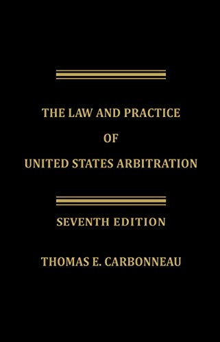 Compare Textbook Prices for The Law and Practice of United States Arbitration Seventh Edition ISBN 9781944825447 by Thomas E. Carbonneau