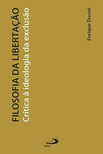 Filosofia da Libertação: Crítica à Ideologia da Exclusão