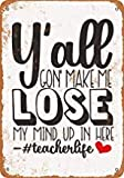 Y'all Gon' Make Me Lose My Mind Up in Here Teacher Plaque Murale en métal Vintage rétro en métal pour Garage