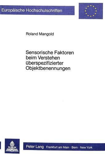 Sensorische Faktoren beim Verstehen überspezifizierter Objektbenennungen (Europäische Hochschulschriften / European University Studies / Publications ... Psychology / Série 6: Psychologie, Band 185)