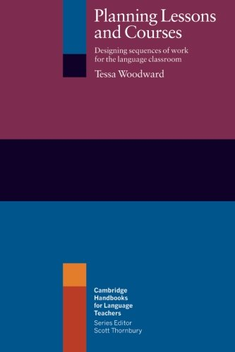 Planning Lessons and Courses: Designing Sequences of Work for the Language Classroom (Cambridge Handbooks for Language T