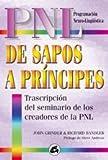 De sapos a príncipes : transcripción del seminario de los creadores de la PNL