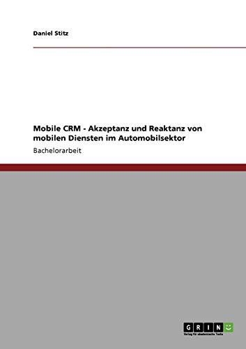Mobile CRM - Akzeptanz und Reaktanz von mobilen Diensten im Automobilsektor