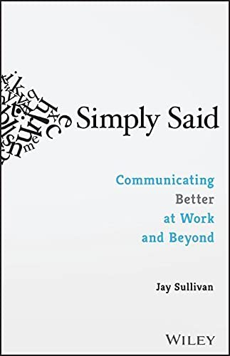 Compare Textbook Prices for Simply Said: Communicating Better at Work and Beyond 1 Edition ISBN 9781119285281 by Sullivan, Jay