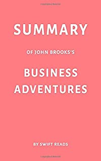 Summary of John Brooks's Business Adventures by Swift Reads