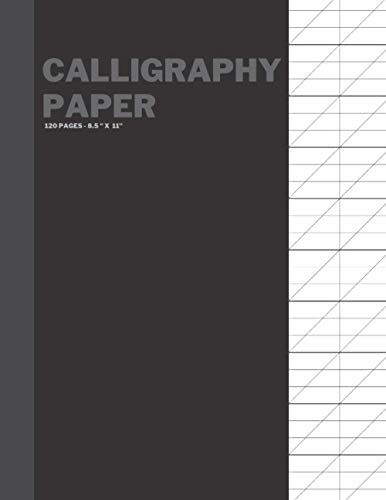 Calligraphy Paper: 120 Sheet Pages: Calligraphy Practice Paper And Workbook For Lettering Artist , Beginners