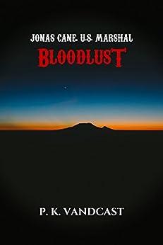 Bloodlust: Jonas Cane, U.S. Marshal by [P. K. Vandcast]