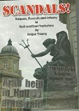 Scandals!: Rogues, Rascals and Infamy in Hull and East Yorkshire