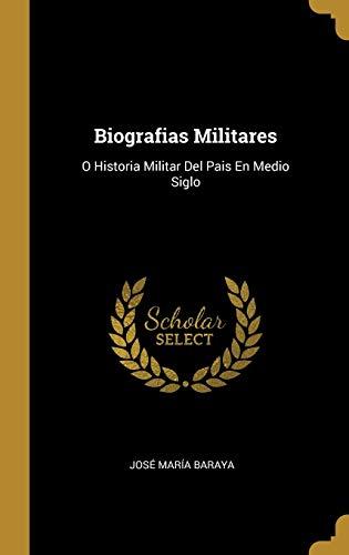 SPA-BIOGRAFIAS MILITARES: O Historia Militar Del Pais En Medio Siglo
