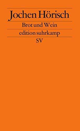 Brot und Wein: Die Poesie des Abendmahls (Edition Suhrkamp) (German Edition) by Jochen Ho?risch(1905-06-14)