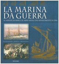 La marina da guerra. Le armate di mare e le armi navali dal Rinascimento al 1914. Ediz. illustrata