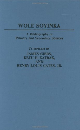 Wole Soyinka: A Bibliography of Primary and Secondary Sources (Bibliographies and Indexes in Afro-American and African Studies Book 7) (English Edition)