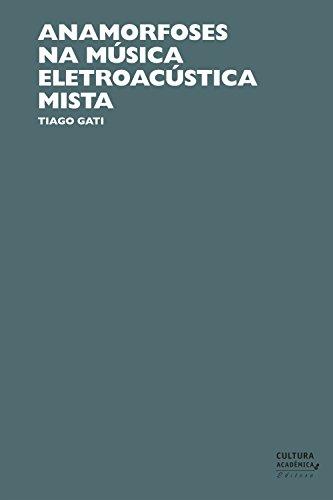 Anamorfoses na música eletroacústica mista (Portuguese Edition)