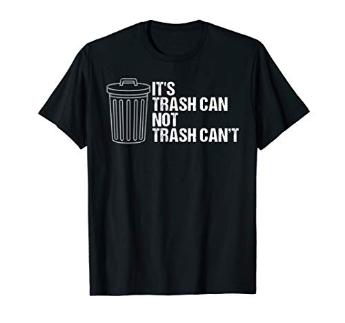 It's Trash Can Not Trash Can't Funny Sarcastic Inspirational T-Shirt