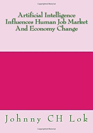 Artificial Intelligence Influences Human Job Market and Economy Change