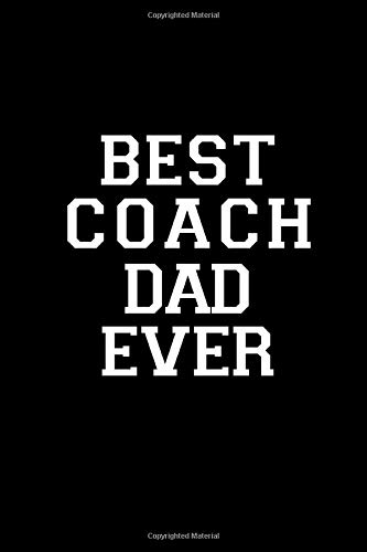 """Best Coach Dad Ever: 200 Cream Lined Journal Pages Black Notebook Journal Diary For Men, 6"""" x  9"""" Diary, Journal, Composition Book, Writing Tablet Or Gift For Men"""