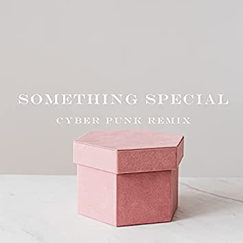 Something Special (Cyber Punk Remix)