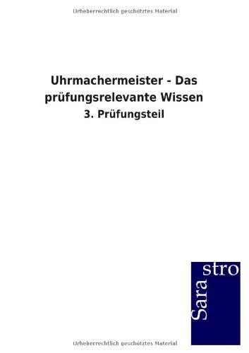 Uhrmachermeister - Das prüfungsrelevante Wissen: 3. Prüfungsteil