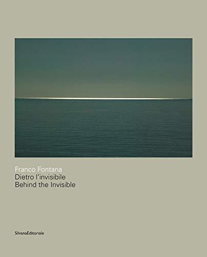Franco Fontana. Dietro l'invisibile. Catalogo della mostra (Astino, 11 maggio-31 agosto 2018). Ediz. italiana e inglese: Behind the Invisible