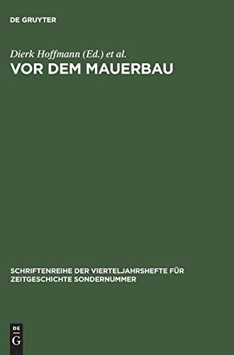 Vor dem Mauerbau: Politik und Gesellschaft in der DDR der fünfziger Jahre (Schriftenreihe der Vierteljahrshefte für Zeitgeschichte Sondernummer)