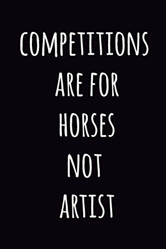 Competitions are for horses not artists: Blank Sheet  Music...