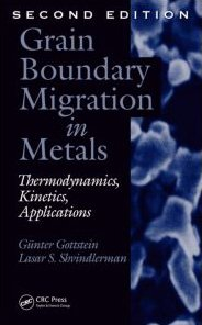Grain Boundary Migration in Metals: Thermodynamics, Kinetics, Applications, Second Edition (Materials Science & Technolo