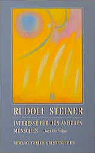 Interesse für den anderen Menschen: Drei Vorträge (Rudolf Steiner - Einblicke)