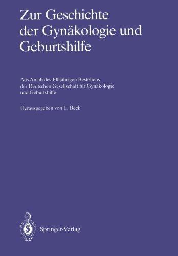 Zur Geschichte der Gynkologie und Geburtshilfe: Aus Anla des 100jhrigen Bestehens der Deutschen Gesellschaft fr Gynkologie und Geburtshilfe (German Edition) by Unknown(2011-11-17)